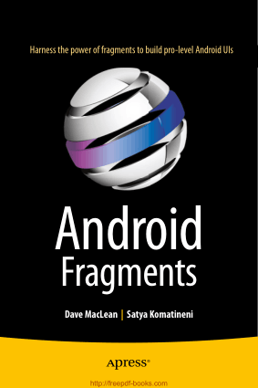 Android Fragments – Harness the Power of Fragments to Build Pro Level Android UIs Book TOC – Free Books Download PDF