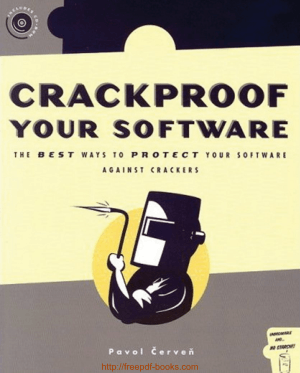 Crackproof Your Software – The Best Ways to Protect Your Software Against Crackers
