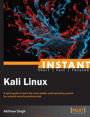 Instant Kali Linux – A Quick Guide To Learn The Most Widely Used Operating System By Network Security Professionals