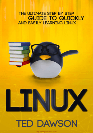Linux The Ultimate Step by Step Guide to Quickly and Easily Learning Linux