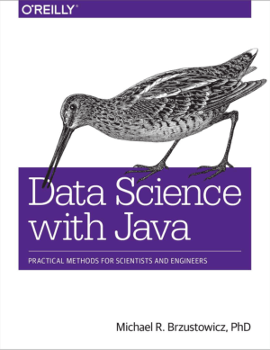 Data Science with Java Practical Methods for Scientists and Engineers Book 2018 year