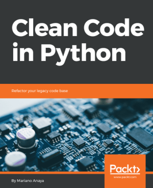 Clean Code in Python Refactor your legacy code base Book Of 2018