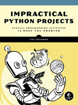 IMPRACTICAL PYTHON PROJECTS Playful Programming Activities to Make You Smarter Book Of 2019