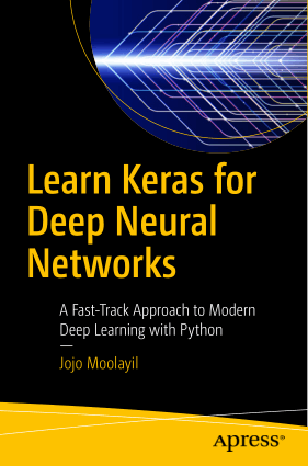 Learn Keras for Deep Neural Networks A Fast-Track Approach to Modern Deep Learning with Python Book Of 2019