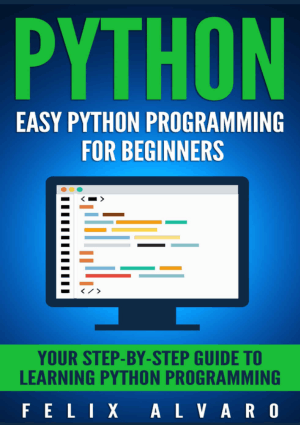 PYTHON Easy Python Programming for Beginners Your Step-By-Step Guide to Learning Python Programming Book of 2015