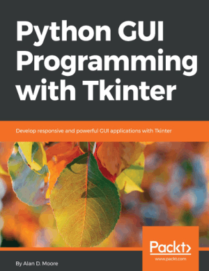 Python GUI Programming with Tkinter Book of 2018