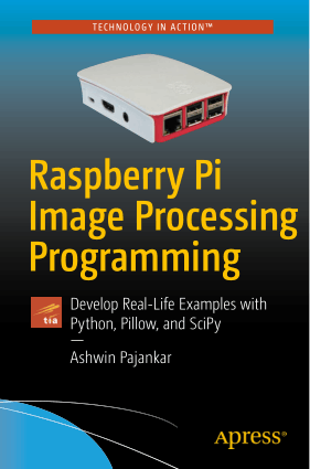Raspberry Pi Image Processing Programming Develop Real-Life Examples with Python, Pillow and SciPy Book of 2017