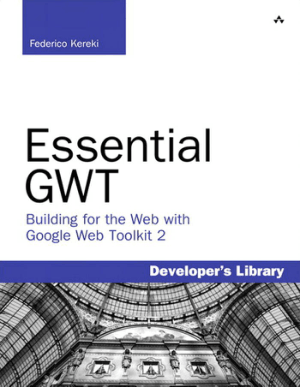 Essential GWT Building for the Web with Google Web Toolkit 2