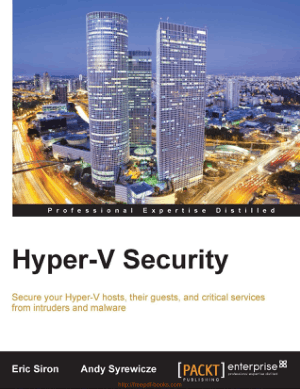 Hyper V Security Secure your Hyper-V hosts and services from intruders and malware