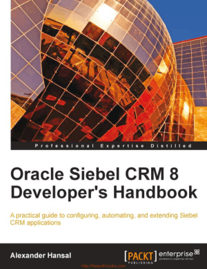 Free Download PDF Books, Oracle Siebel CRM 8 Developer-s Handbook