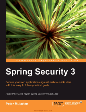Free Download PDF Books, Spring Security 3 – Secure Web Applications Against Malicious Intruders With This Easy To Follow Practical Guide