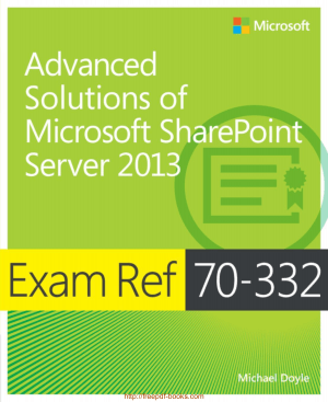 Advanced Solutions of Microsoft SharePoint Server 2013 Exam Ref 70-332