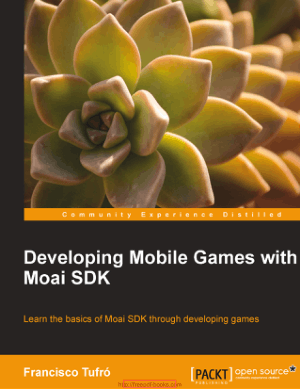 Free Download PDF Books, Developing Mobile Games With Moai Sdk
