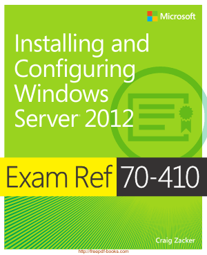 Free Download PDF Books, Exam Ref 70-410 Installing and Configuring Windows Server 2012