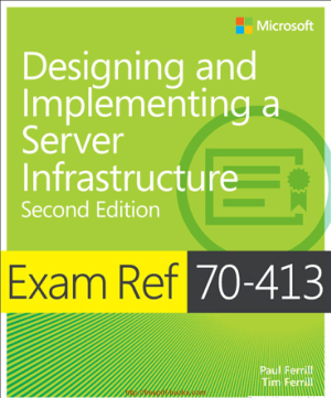 Exam Ref 70-413 Designing and Implementing a Server Infrastructure 2nd Edition Book