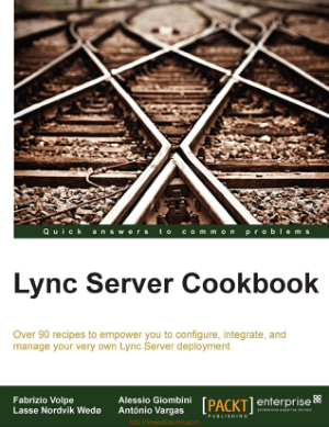Lync Server Cookbook – Over 90 Recipes To Conigure Integrate And Manage Lync Server Deployment