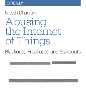 Abusing the Internet of Things Blackouts, Freakouts and Stakeouts