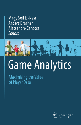 Game Analytics Maximizing the Value