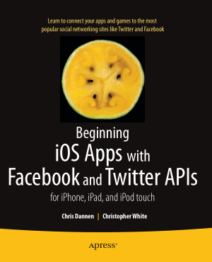 Beginning iOS Apps With Facebook And Twitter Apis, Pdf Free Download