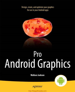 Free Download PDF Books, Pro Android Graphics – Android Digital Imaging Formats Concepts and Optimization