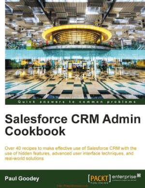 Salesforce CRM Admin Cookbook – Over 40 recipes to make effective use of Salesforce CRM