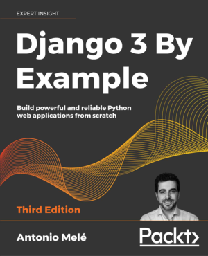 Free Download PDF Books, Django 3 By Example Build powerful and reliable Python web applications (2020)