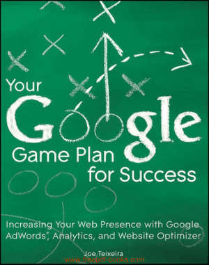 Google Game Plan For Success Increasing Web Presence With Google Adwords Analytics And Website Optimizer