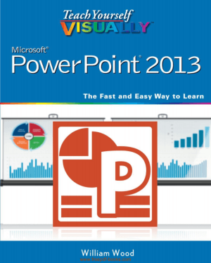 Teach Yourself Visually Microsoft Powerpoint 2013