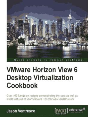 Free Download PDF Books, VMware Horizon View 6.0 Desktop Virtualization Cookbook