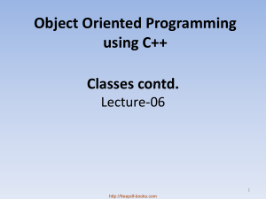 Object Oriented Programming Using C++ Classes Contd – C++ Lecture 6