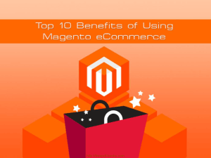 Top 10 Benefits Of Magento Ecommerce