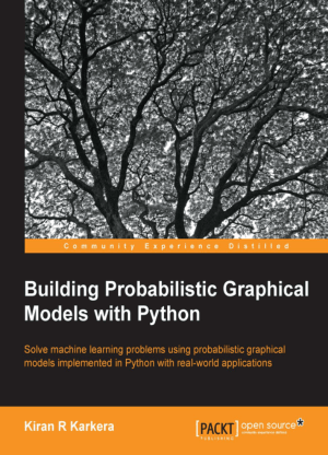 Free Download PDF Books, Building Probabilistic Graphical Models With Python, Pdf Free Download