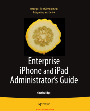 Enterprise iPhone and iPad Administrators Guide