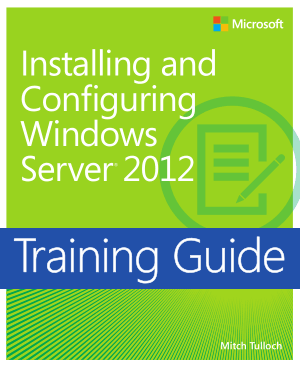 Training Guide Installing and Configuring Windows Server 2012