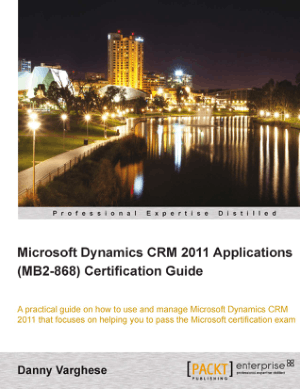 Free Download PDF Books, Microsoft Dynamics CRM 2011 Applications MB2-868 Certification Guide