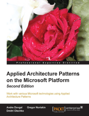 Applied Architecture Patterns on the Microsoft Platform, 2nd Edition