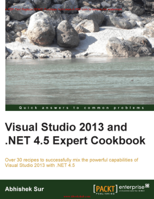 Visual Studio 2013 and .NET 4.5 Expert Cookbook – Free PDF Books