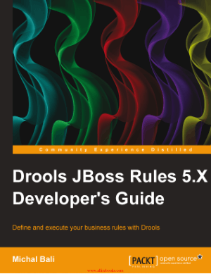 Drools JBoss Rules 5.X Developer-s Guide – Free Pdf Book