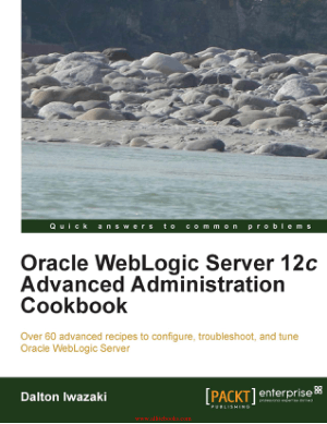 Oracle WebLogic Server 12c Advanced Administration Cookbook – FreePdfBook