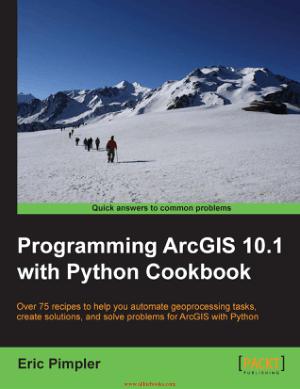 Free Download PDF Books, Programming ArcGIS 10.1 with Python Cookbook – FreePdfBook
