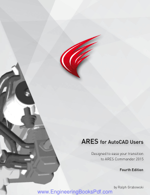 ARES for AutoCAD Users Designed to ease your Transition to ARES Commander 2015 Fourth Edition, Best Book to Learn