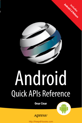 Android Quick APIs Reference, Android Tutorial
